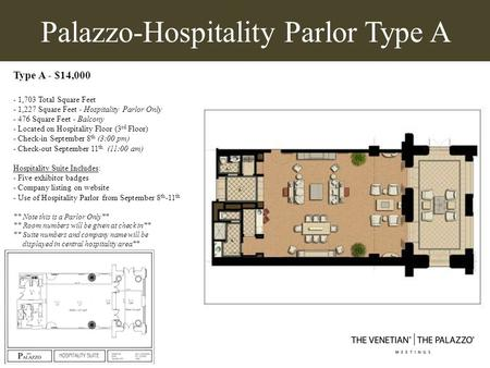 Palazzo-Hospitality Parlor Type A Type A - $14,000 - 1,703 Total Square Feet - 1,227 Square Feet - Hospitality Parlor Only - 476 Square Feet - Balcony.
