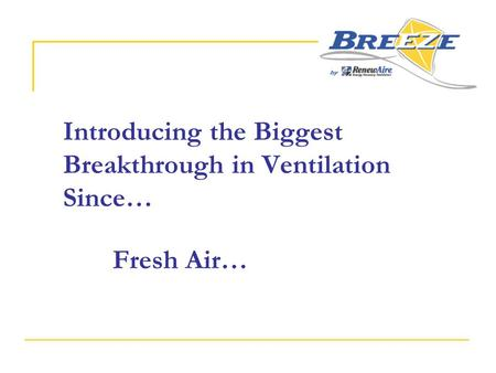 Introducing the Biggest Breakthrough in Ventilation Since… Fresh Air…