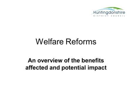 Welfare Reforms An overview of the benefits affected and potential impact.