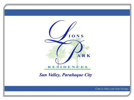 Sun Valley, Parañaque City. Lions Park Residences Lions Park Residences is a 1.9-hectare condominium development that nurtures nature in urban living.