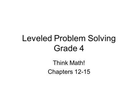 Leveled Problem Solving Grade 4 Think Math! Chapters 12-15.