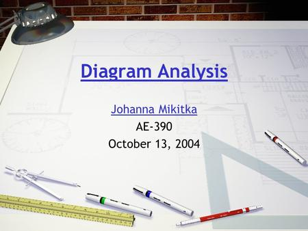 Diagram Analysis Johanna Mikitka AE-390 October 13, 2004.