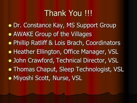 Thank You !!! Dr. Constance Kay, MS Support Group Dr. Constance Kay, MS Support Group AWAKE Group of the Villages AWAKE Group of the Villages Phillip Ratliff.