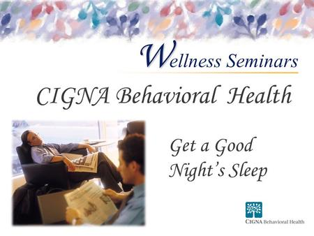 Ellness Seminars W CIGNA Behavioral Health Get a Good Night's Sleep.