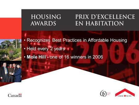 Recognizes Best Practices in Affordable Housing Held every 2 years Mole Hill - one of 16 winners in 2006.