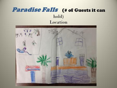 Paradise Falls (# of Guests it can hold) Location.