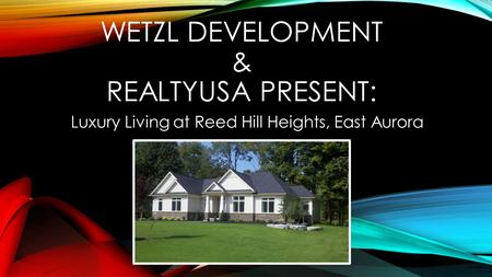 WETZL DEVELOPMENT & REALTYUSA PRESENT: Luxury Living at Reed Hill Heights, East Aurora.