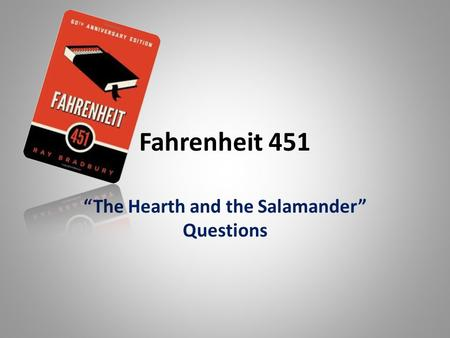 fahrenheit 451 the hearth and salamander The hearth and the salamander is the title of the first section of fahrenheit 451  both hearths and salamanders are associated with fire hearths (fireplaces) are.