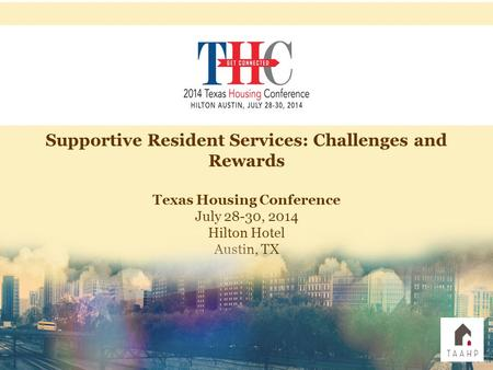 Supportive Resident Services: Challenges and Rewards Texas Housing Conference July 28-30, 2014 Hilton Hotel Austin, TX.