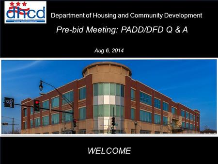 Pre-bid Meeting: PADD/DFD Q & A Department of Housing and Community Development WELCOME Aug 6, 2014 1.