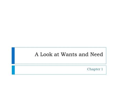 A Look at Wants and Need Chapter 1
