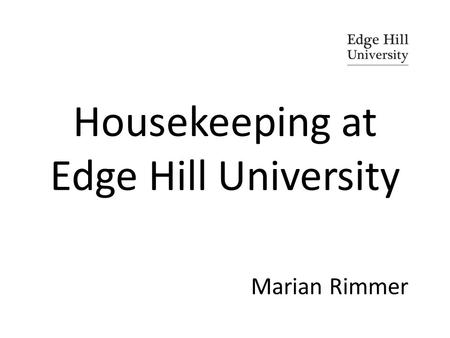 Housekeeping at Edge Hill University Marian Rimmer.