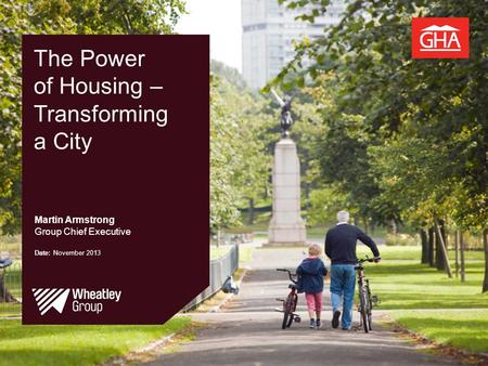 The Power of Housing – Transforming a City Martin Armstrong Group Chief Executive Date: November 2013.