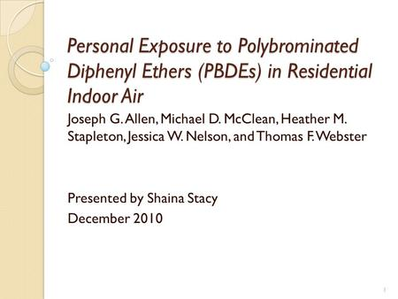 Personal Exposure to Polybrominated Diphenyl Ethers (PBDEs) in Residential Indoor Air Joseph G. Allen, Michael D. McClean, Heather M. Stapleton, Jessica.