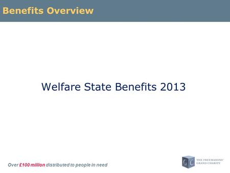 Over £100 million distributed to people in need Benefits Overview Welfare State Benefits 2013.