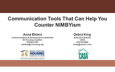 Communication Tools That Can Help You Counter NIMBYism Anne Ehlers Communications & Development Coordinator NC Housing Coalition 919.881.0707