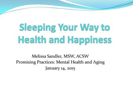 Melissa Sandler, MSW, ACSW Promising Practices: Mental Health and Aging January 14, 2015.