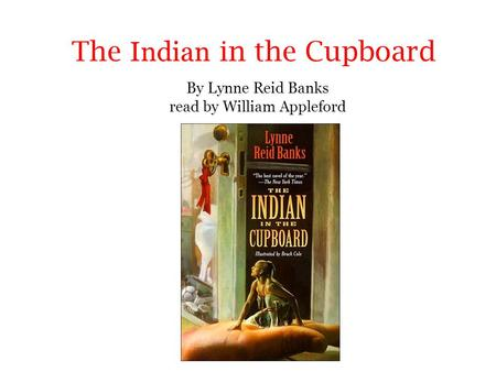 The Indian in the Cupboard By Lynne Reid Banks read by William Appleford.
