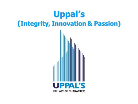 Uppal's ( Integrity, Innovation & Passion). The Uppal's Group  The Uppal Group, since 1979, has been in the business of providing quality living and.