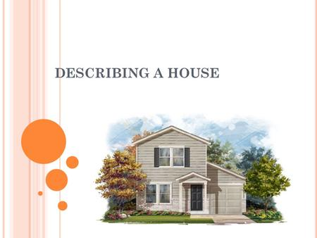 DESCRIBING A HOUSE. DESCRIBING A HOUSE GENERAL VIEW 1. My home 2. location 3. size 4. Furniturre and belongings 5. activities 6. Good points 7. Bad points.