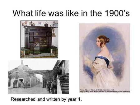 What life was like in the 1900's Researched and written by year 1.