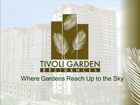 Where Gardens Reach Up to the Sky. Experience living in Tivoli Garden Residences, the only high-rise garden community that provides access to lush Asian.