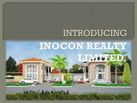 INOCON REALTY LIMITED.. ON-GOING PROJECTS FUTURE PROJECTS  Oak Avenue Development  Mahogany Court  Olive Gardens  Pine Court  Spintex Apartments.
