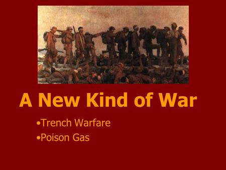 A New Kind of War Trench Warfare Poison Gas. TRENCH WARFARE a form of combat in which soldiers dug trenches, or deep ditches, to seek protection from.