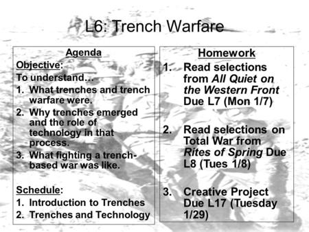 L6: Trench Warfare Agenda Objective: To understand… 1.What trenches and trench warfare were. 2.Why trenches emerged and the role of technology in that.