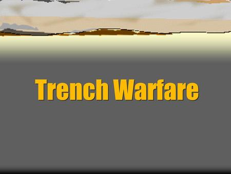 Trench Warfare. The Trench System A Cross Section of a Trench.