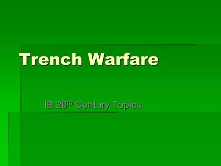 Trench Warfare IB 20 th Century Topics. Trench Warfare  Both sides on the Western front dug themselves in, ending any possible chance of a quick war;