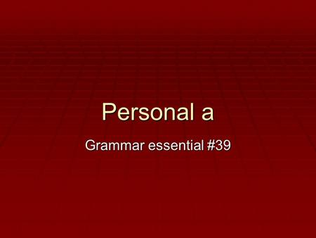 Personal a Grammar essential #39. Personal a  Personal a does not exist in English.  It is not hard to use or to understand the rules of how to use.
