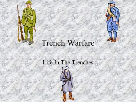 Trench Warfare Life In The Trenches. Trench Types Firing trenches Communication trenches –Run perpendicular to firing trenches –Move food, mail, supplies,