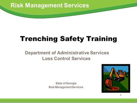 1 Risk Management Services State of Georgia Risk Management Services Trenching Safety Training Department of Administrative Services Loss Control Services.