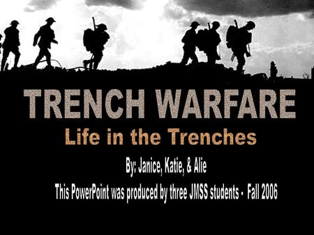 Creating the trenches… -How they looked -Inside the trench -Tools used  Dangers in the trenches… -What the trenches were like… the worst part of trench.