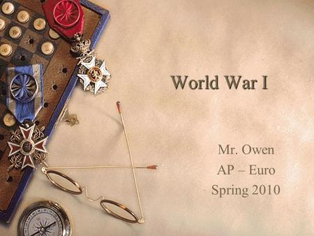 World War I Mr. Owen AP – Euro Spring 2010 Causes of the Great War  Nationalism – Pride in one's country  Imperialism – Stronger nation takes over.