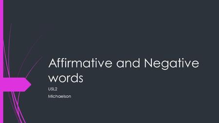 Affirmative and Negative words U5L2 Michaelson.  English Grammar Connection: To express a negative idea in English you often use a negative word (no)