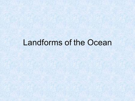 Landforms of the Ocean.
