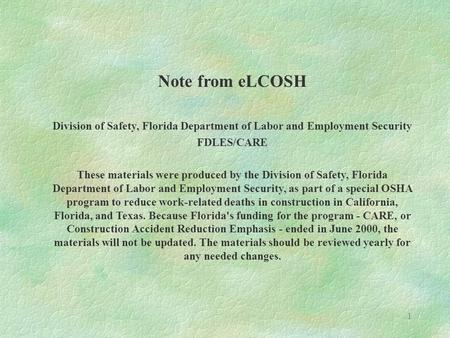 1 Note from eLCOSH Division of Safety, Florida Department of Labor and Employment Security FDLES/CARE These materials were produced by the Division of.