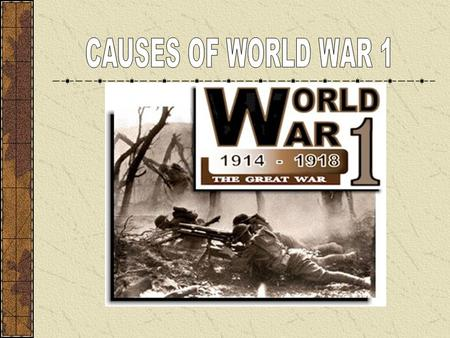 Objectives 1. Analyze the major causes of World War 1.Analyze the major causes of World War 1. 2. Describe trench warfareDescribe trench warfare 3. Analyze.