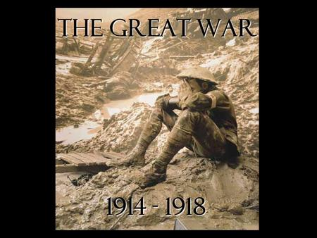"The Great War 1914 - 1918. What is significant about WWI? WWI was the beginning of ""modern warfare"" (war as we know it today) The Allies and the Central."