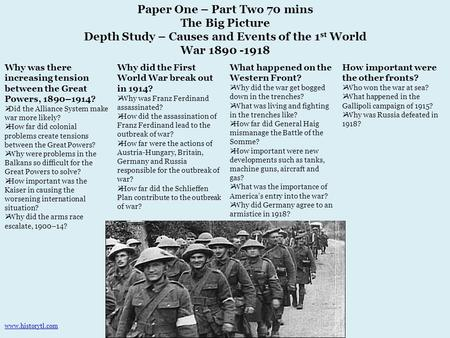 Paper One – Part Two 70 mins The Big Picture Depth Study – Causes and Events of the 1 st World War 1890 -1918 Why was there increasing tension between.