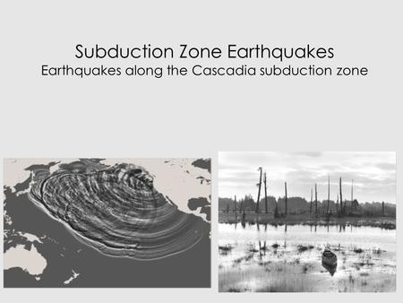 Subduction Zone Earthquakes Earthquakes along the Cascadia subduction zone.