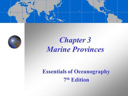 Chapter 3 Marine Provinces Essentials of Oceanography 7 th Edition.