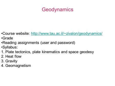 Geodynamics Course website:  Grade Reading assignments (user and password)