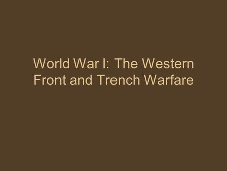 World War I: The Western Front and Trench Warfare.
