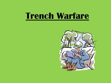 Trench Warfare. Fighting a new type of war Warfare in which soldiers dug into deep trenches across the battlefield. Both sides dug a dense network of.