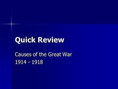 Quick Review Causes of the Great War 1914 - 1918.