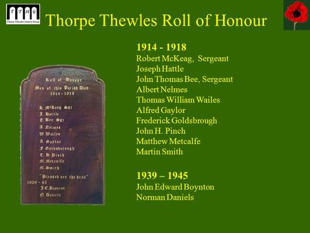 Thorpe Thewles Roll of Honour 1914 - 1918 Robert McKeag, Sergeant Joseph Hattle John Thomas Bee, Sergeant Albert Nelmes Thomas William Wailes Alfred Gaylor.