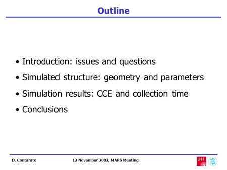 D. Contarato Outline 12 November 2002, MAPS Meeting Introduction: issues and questions Simulated structure: geometry and parameters Simulation results: